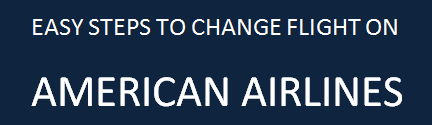 How to change flight on American Airlines?